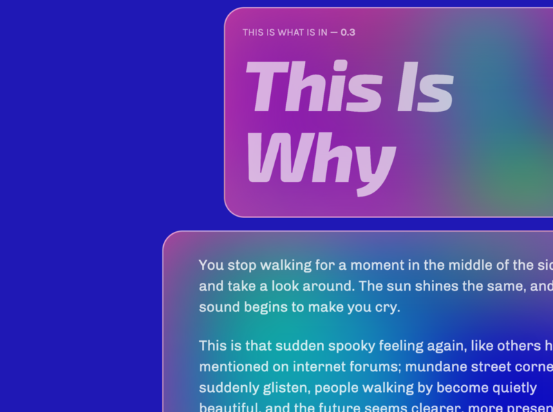 This Is What Is In 0.3 — This Is Why neon poetry game art ui type shadow typography glitch html canvas shade css geometric materialdesign material gradient newsletter