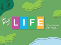 The Game of LIFE for someone with ADHD