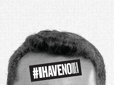 #Ihavenoidea condensed druk halftone design hashtag identity political branding campaign politics student
