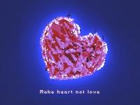 Make heart not love