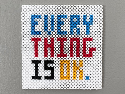 Every Thing is OK. graphic design message perler pixel vernacular craft beads hope manifesto letterforms modular letters modular typeface type design type