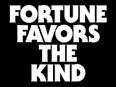 Fortune Favors the Kind kindness beliefs manifesto kerning tight not touching itc serif gothic bay state design shop bsds type illustration
