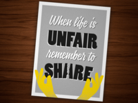 When life is unfair, remember to share