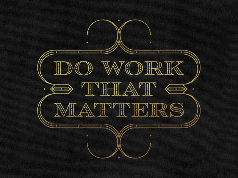 Do Work That Matters filigree typography 1920s