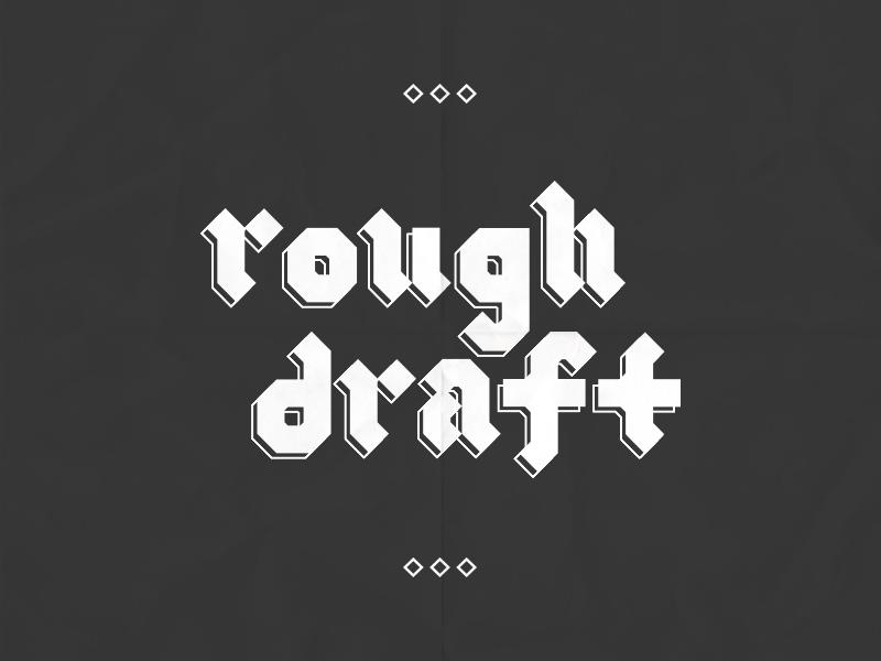 Rough Draft (Better in Black & White) typeface modern logotype lettering gothic font blackletter