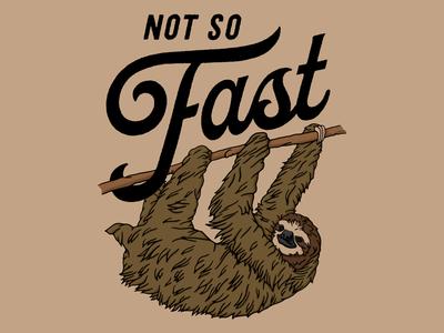 Not So Fast illustration ironic graphic t tshirt animal sloth
