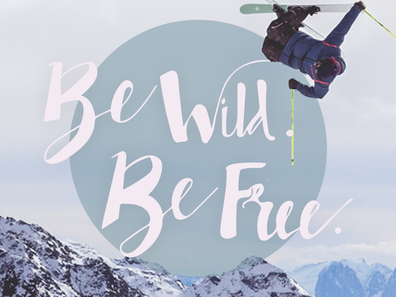 Be Wild Be Free handmade type digital handmade to digital outside hand lettering fun winter skiing lettering handlettering