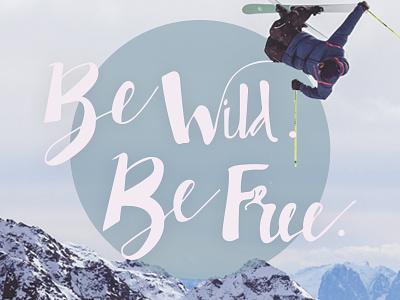 Be Wild Be Free handmade type digital handmade to digital outside hand lettering fun winter skiing lettering handlettering