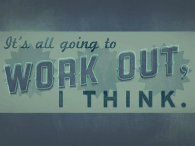It's all going to work out. I Think. retro vintage type typography experiment weathered rocket