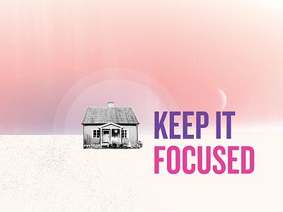1. Keep It Focused