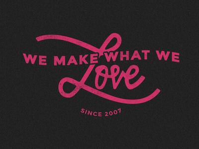 We Make What We Love