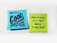 AQ Presents: Good question!