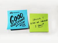 AQ Presents: Good question! Should I stay or should I grow?