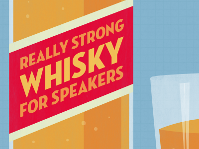 Really Strong Whisky for Speakers
