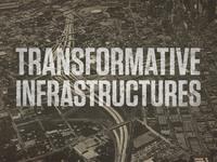 Transformative Infrastructures