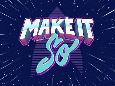 Make It So enterprise warp neon the next generation stars space 80s typography handlettering star trek