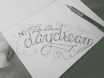 My life is like a daydream swash black and white pencil lettering type hand drawn pen typography cursive calligraphy script loops