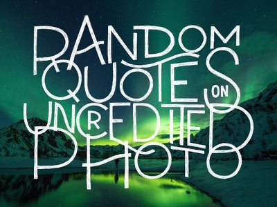 Random Quotes on Uncredited Photo type typography lettering photo quotes