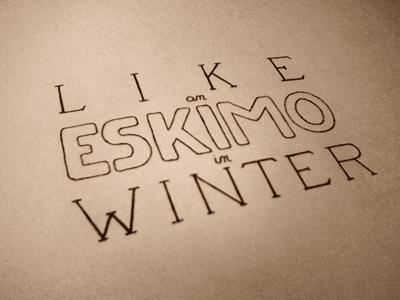 Like an eskimo 1