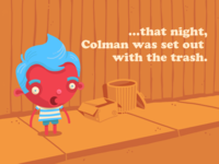 ..that night, Colman was set out with the trash.