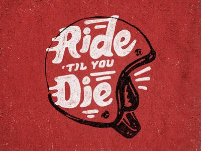 Ride Til You Die spring motorcycle helment typography shirt design vintage type printing screen printing little mountain joe horacek ridetilyoudie