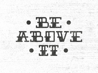 Be Above it | Handmade Traditional Type