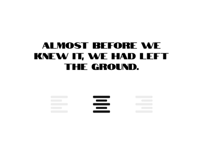 Almost before we knew it, we had left the ground. movement motion animation alignment text