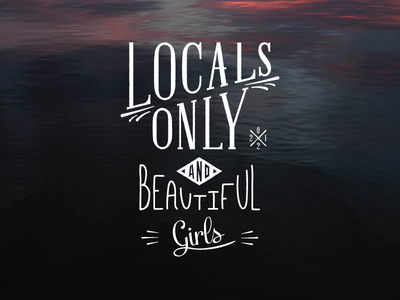 Locals Only and Beautiful Girls (new version) type handwriting brand localism surf skate irony quote