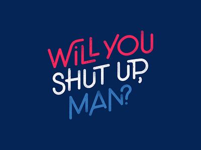 Will You Shut Up, Man? typography debate president america biden joe biden election vote
