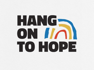 Hang on to Hope message simple primary colors red yellow blue type covid19 encouragement hope rainbow illustration design