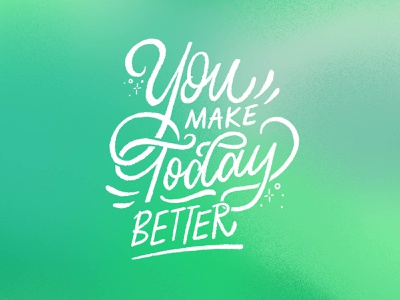 You Make Today Better - Hand Lettering good type design ipad procreate hand drawn type sketch typography hand lettering type lettering