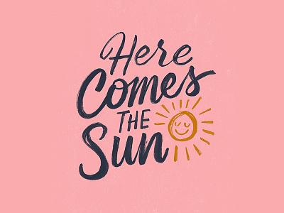 Here Comes The Sun illustration design hand drawn type sketch typography hand lettering lettering mccartney john lennon lyrics the beatles sun