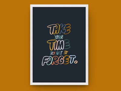 Take your time, try not to forget - Hand Lettering design sketch hand drawn type typography type lettering song hand lettering lyrics