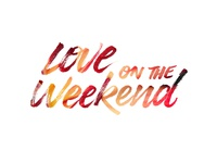 Love On The Weekend  // Hand Lettering
