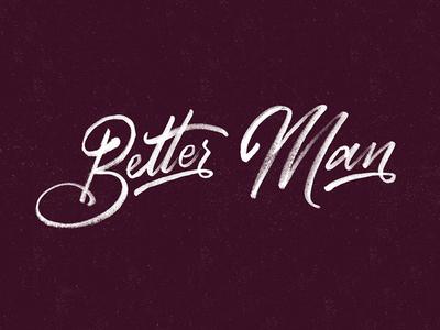 Better Man // Hand Lettering