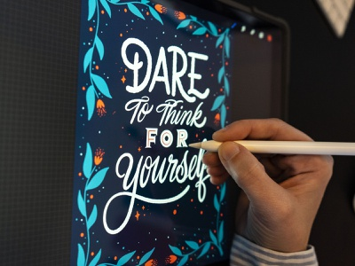 Dare To Think For Yourself typography type floral dare quote procreate ipad pro ipad design hand lettering art hand lettering lettering