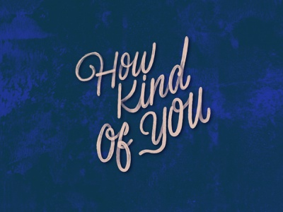 How kind of you - Lettering song chaos and creation mccartney paul mccartney the beatles how kind of you ipad procreate lyrics hand drawn type good type font sketch typography hand lettering type lettering