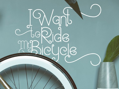 I Want to Ride My Bicycle flyer poster fonts calligraphy type design font drawing typography lettering hand lettering
