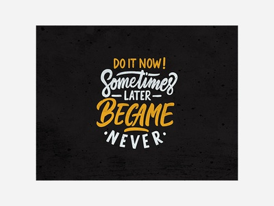 Hand Lettering, Do it now! Sometimes later became never handlettering typewritter logo font script typedesign calligrphy typography illustration branding logo fonts poster drawing calligraphy type design logotype tshirts quotes hand lettering lettering
