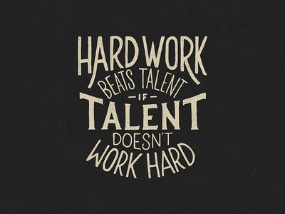 Hard Work Beats Talent - Lettering design texture typography type composition layout letter lettering art hand drawn hand lettering lettering work