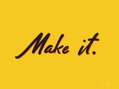 Don't Fake It. Just Make It.