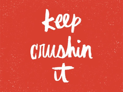 keep crushin' it