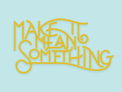 Make it Mean Something
