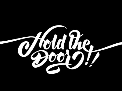 Hold the door!! calligraphy brushpen lettering