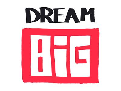Dream Big lettering handlettering typography handtype illustration letters quotes motivator logo pentel vector