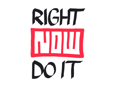 Right Now Do It lettering handlettering typography handtype illustration letters quotes motivator logo pentel vector